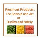 Fresh-cut products: The science and art of quality and safety